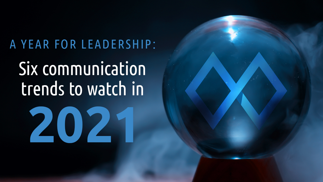A year for leadership: six communication trends to watch in 2021